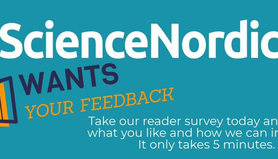 Your feedback is important to us. Please let us know what you like about ScienceNordic, and what you want to see more/less of in the future.